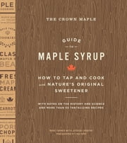 The Crown Maple Guide to Maple Syrup - How to Tap and Cook with Nature's Original Sweetener ebook by Robb Turner