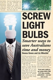 Screw Light Bulbs - Smarter ways to save Australians time and money ebook by Donna Green,Liz Minchin