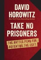 Take No Prisoners - The Battle Plan for Defeating the Left ekitaplar by David Horowitz