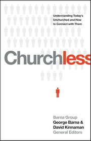 Churchless - Understanding Today's Unchurched and How to Connect with Them ebook by George Barna,David Kinnaman
