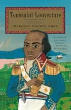 Toussaint Louverture eBook by Madison Smartt Bell