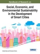 Handbook of Research on Social, Economic, and Environmental Sustainability in the Development of Smart Cities ebook by Andrea Vesco,Francesco Ferrero