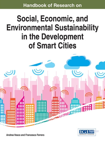 Handbook of Research on Social, Economic, and Environmental Sustainability in the Development of Smart Cities ebook by