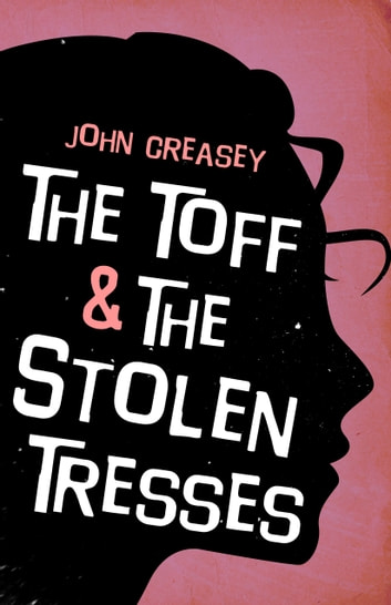 The Toff and the Stolen Tresses ebook by John Creasey