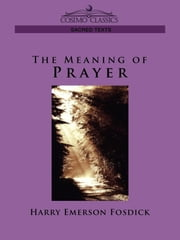 The Meaning of Prayer ebook by Harry Emerson Fosdick