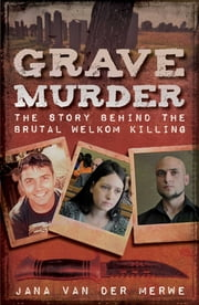 Grave Murder - The story behind the brutal Welkom killing ebook by Jana van der Merwe