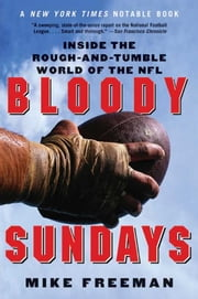 Bloody Sundays - Inside the Rough and Tumble World of the NFL ebook by Mike Freeman