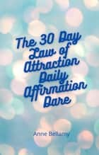 The 30 Day Law of Attraction Daily Affirmation Dare ebook by Anne Bellamy