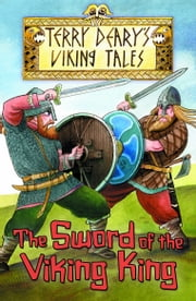 The Sword of the Viking King ebook by Terry Deary,Helen Flook