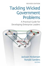 Tackling Wicked Government Problems - A Practical Guide for Developing Enterprise Leaders ebook by Jackson Nickerson,Ronald P. Sanders