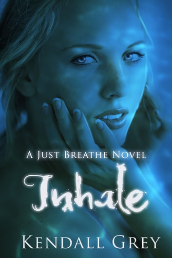 Inhale - A Just Breathe Novel ebook by Kendall Grey