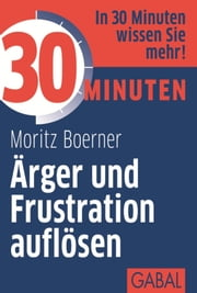 30 Minuten Ärger und Frustration auflösen ebook by Kobo.Web.Store.Products.Fields.ContributorFieldViewModel
