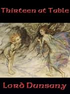Thirteen at Table ebook by Lord Dunsany