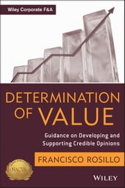 Determination of Value - Appraisal Guidance on Developing and Supporting a Credible Opinion ebook by Frank Rosillo