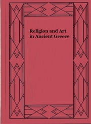 Religion and Art in Ancient Greece ebook by Ernest Arthur Gardner