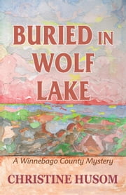 Buried in Wolf Lake ebook by Christine Husom