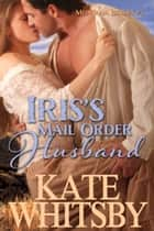 Iris's Mail Order Husband (Montana Brides #2) ebook by