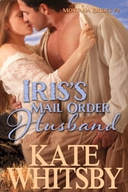 Iris's Mail Order Husband (Montana Brides #2) ebook by Kate Whitsby