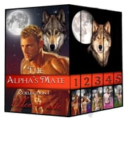 The Alpha's Mate-- Collection 1 ebook by Ellen Waite