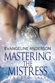 Mastering the Mistress: Kindred Tales ebook by Evangeline Anderson