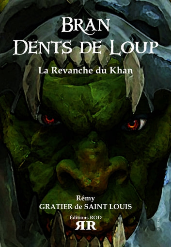 Bran Dents de Loup Tome 2 - La Revanche du Khan ebook by Rémy Gratier de Saint Louis