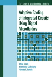 Adaptive Hot-Spot Cooling Principles and Design : Chapter 3 from Adaptive Cooling of Integrated Circuites Using Digital Microfluidics ebook by Paik, Philip Y.