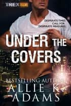 Under the Covers: Tactical Retrieval Experts (TREX) #6 eBook par Allie K. Adams