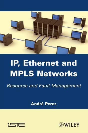 IP, Ethernet and MPLS Networks - Resource and Fault Management ebook by André Pérez