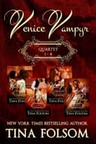 Venice Vampyr Quartet (1-4) ebook by Tina Folsom