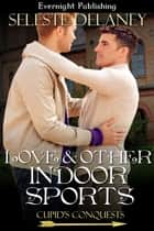 Love and Other Indoor Sports ebook by Seleste deLaney