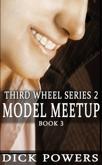 Model Meetup (Third Wheel Series 2, Book 3) ebook by Dick Powers