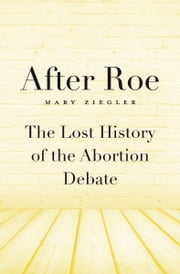 After Roe ebook by Mary Ziegler