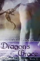 Dragon's Grace ebook by Nicole Dennis