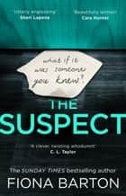 The Suspect - The most addictive and clever new crime thriller of 2019 ebook by Fiona Barton