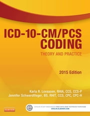 ICD-10-CM/PCS Coding: Theory and Practice, 2015 Edition ebook by Karla R. Lovaasen,Jennifer Schwerdtfeger
