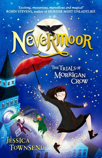 Nevermoor - The Trials of Morrigan Crow Book 1 ebook by Jessica Townsend