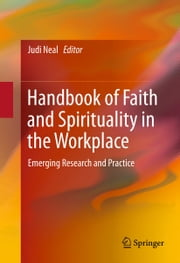 Handbook of Faith and Spirituality in the Workplace - Emerging Research and Practice ebook by