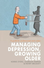 Managing Depression, Growing Older - A guide for professionals and carers ebook by Kerrie Eyers,Gordon Parker,Henry Brodaty