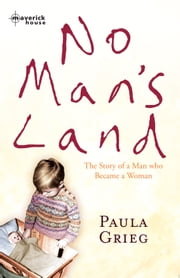 No Man's Land - The story of a man who became a woman ebook by Paula Grieg