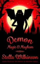 Demon Magic & Mayhem - Magic & Mayhem, #4 ebook by Stella Wilkinson