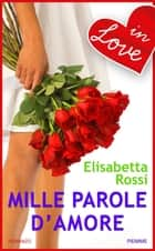 Mille parole d'amore - in love eBook by Elisabetta Rossi