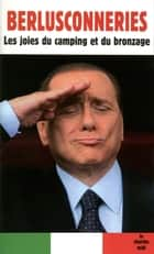 Berlusconneries - Les joies du camping et du bronzage ebook by Silvio BERLUSCONI