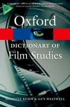 A Dictionary of Film Studies ebook by Annette Kuhn, Guy Westwell