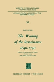 The Waning of the Renaissance 1640–1740 - Studies in the Thought and Poetry of Henry More, John Norris and Isaac Watts ebook by John Hoyles