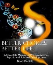 Better Choices, Better Life ebook by Noah Daniels
