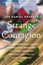 Strange Contagion - Inside the Surprising Science of Infectious Behaviors and Viral Emotions and What They Tell Us About Ourselves ebook by Lee Daniel Kravetz