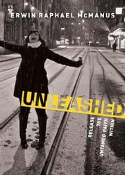Unleashed - Release the Untamed Faith Within ebook by Erwin Raphael McManus