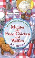 Murder with Fried Chicken and Waffles ebook by A.L. Herbert