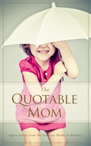 The Quotable Mom - Appreciation from the Greatest Minds in History ebook by Familius