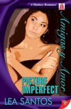 Picture Imperfect ebook by Lea Santos